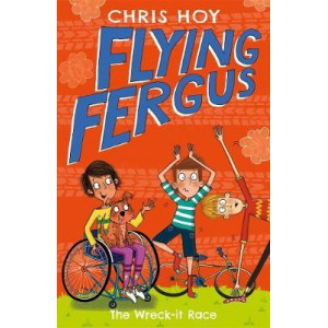 Flying Fergus 7: The Wreck-It Race: by Olympic champion Sir Chris Hoy, written with award-winning author Joanna Nadin