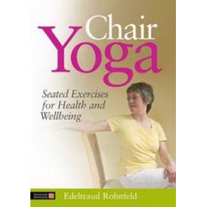 Chair Yoga: Seated Exercises for Health & Wellbeing