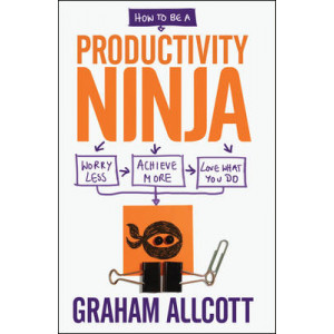 How to be a Productivity Ninja: Worry Less, Achieve More & Love What You Do