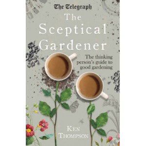Sceptical Gardener: The Thinking Person's Guide to Good Gardening