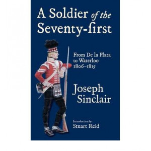 Soldier of the Seventy-First, A: From De La Plata to Waterloo 1806-1815