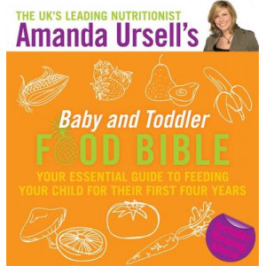 Amanda Ursell's Baby and Toddler Food Bible: Your Essential Guide to Feeding Your Child for Their First Four Years