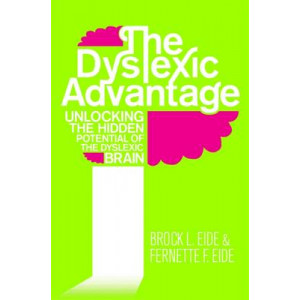 Dyslexic Advantage: Unlocking the Hidden Potential of the Dyslexic Brain