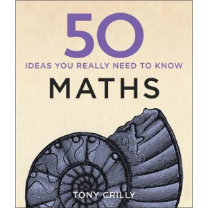 50 Ideas You Really Need to Know About Maths