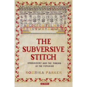 Subversive Stitch: Embroidery and the Making of the Feminine