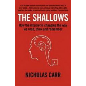 Shallows : How the Internet is Changing the Way We Think, Read & Remember