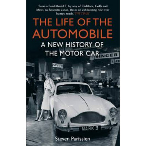 Life of the Automobile : A New History of the Motor Car