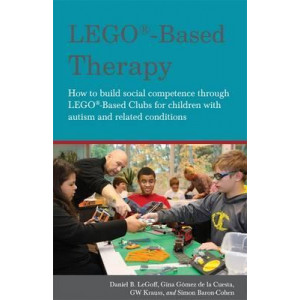 LEGO (R)-Based Therapy: How to Build Social Competence Through Lego (R)-Based Clubs for Children with Autism and Related Conditions