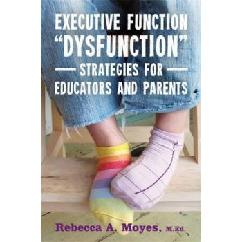 Executive Function Dysfunction - Strategies for Educators and Parents