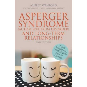 Asperger Syndrome (Autism Spectrum Disorder) and Long-Term Relationships: Fully Revised and Updated with DSM-5 Criteria