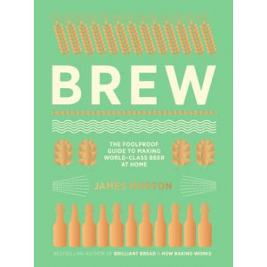 Brew: The Foolproof Guide to Making Your Own Beer at Home