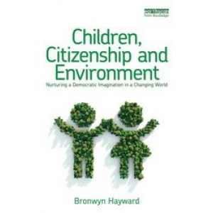Children, Citizenship and Environment : Nurturing a Democratic Imagination in a Changing World