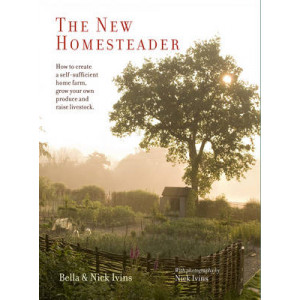 New Homesteader: How to Create a Self-Sufficient Home Farm, Grow Your Own Produce and Raise Livestock