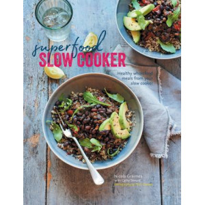 Superfood Slow Cooker: Healthy Wholefood Meals from Your Slow Cooker