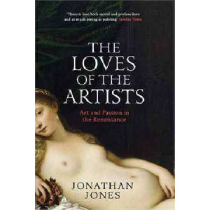 Loves of the Artists: Art and Passion in the Renaissance