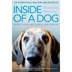 Inside of a Dog: What Dogs See, Smell, & Know