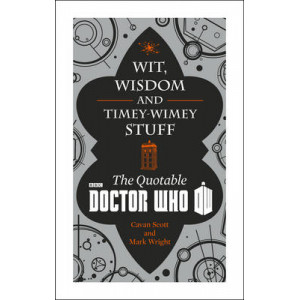 Doctor Who: Wit, Wisdom & Timey Wimey Stuff - the Quotable Doctor Who