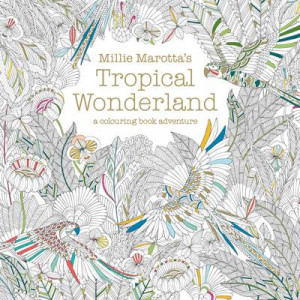 Millie Marotta's Tropical Wonderland: A Colouring Book Adventure