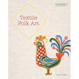 Textile Folk Art: Design, Techniques and Inspiration in Mixed-Media Textile