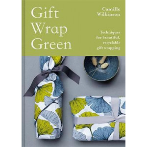 Gift Wrap Green: Techniques for beautiful, recyclable gift wrapping
