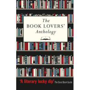 Book Lovers' Anthology: A Compendium of Writing About Books, Readers and Libraries
