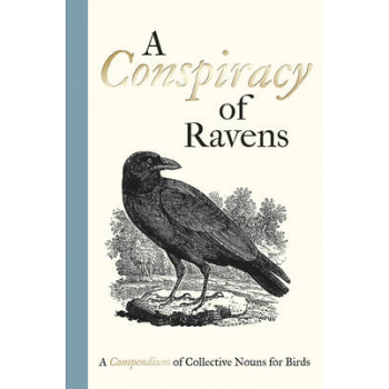 Conspiracy of Ravens: A Compendium of Collective Nouns for Birds