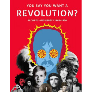 You Say You Want a Revolution?: Records and Rebels 1966-1970: 2016