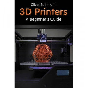 3D Printers: A Beginner's Guide