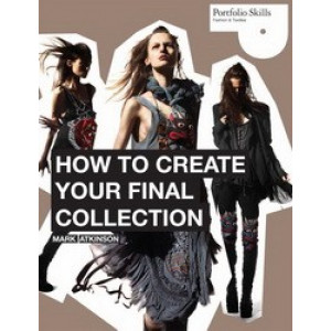 How to Create Your Final Collection:  Fashion Student's Handbook