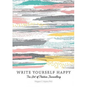 Write Yourself Happy: The Art of Positive Journalling