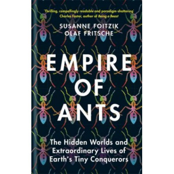 Empire of Ants: The Hidden Worlds and Extraordinary Lives of Earth's Tiny Conquerors