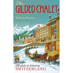 Gilded Chalet: Off-Piste in Literary Switzerland