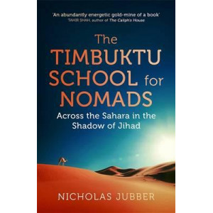 Timbuktu School for Nomads: Across the Sahara in the Shadow of Jihad