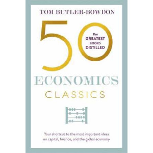 50 Economics Classics: Your Shortcut to the Most Important Ideas on Capital, Finance and the Global Economy