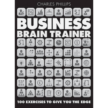 Business Brain Trainer: 100 Exercises to Give You the Edge