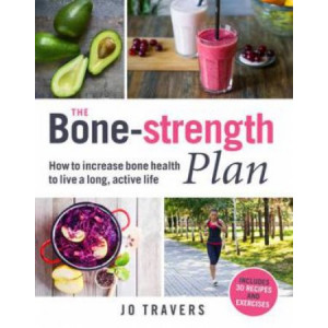 Bone-strength Plan: How to increase bone health to live a long, active life