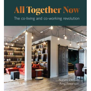 All Together Now: The co-living and co-working revolution