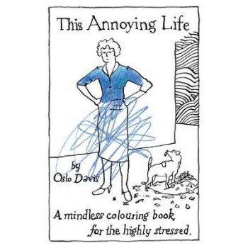 This Annoying Life: A Mindless Colouring Book for the Highly Stressed