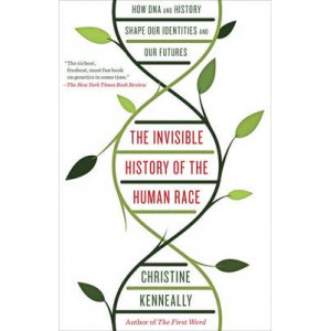 Invisible History of the Human Race: How DNA and History Shape Our Identities and Our Futures, The