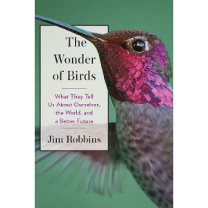 Wonder of Birds: What They Tell Us About Ourselves, the World, and a Better Future
