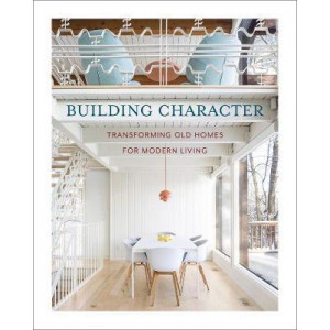 Building Character: Transforming Old Homes for Modern Living