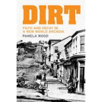 Dirt: Filth & Decay in a New World Arcadia