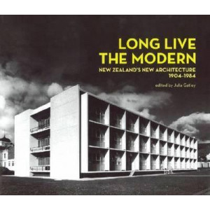 Long Live the Modern : NZ's New Architecture 1904-1984