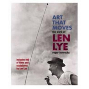 Art That Moves : the Work of Len Lye