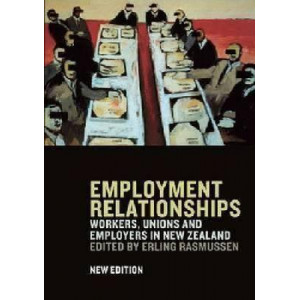 Employment Relationships: Workers, Unions & Employers in New Zealand