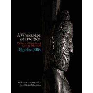Whakapapa of Tradition: One Hundred Years of Ngati Porou Carving, 1830-1930