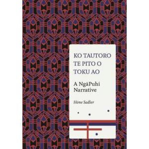 Ko Tautoro, Te Pito o Toku Ao : A Ngapuhi Narrative