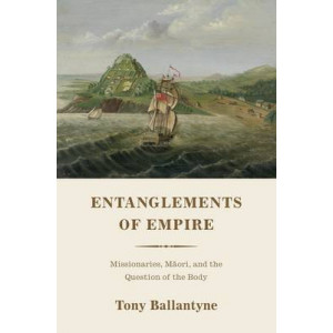 Entanglements of Empire: Missionaries, Maori and the Question of the Body