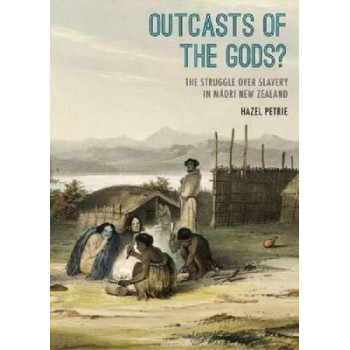 Outcasts of the Gods?: The Struggle Over Slavery in Maori New Zealand