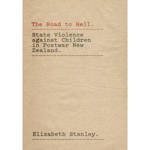 Road to Hell: State violence against children in postwar New Zealand